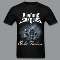 Burning Shadows Gather Darkness shirt